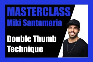 Masterclass Miki Santamaria: Double Thumb Technique